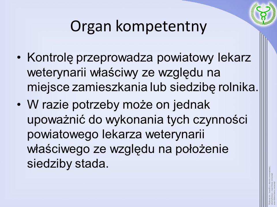 Organ kompetentnyKontrolę przeprowadza powiatowy lekarz weterynarii właściwy ze względu na miejsce zamieszkania lub siedzibę rolnika.