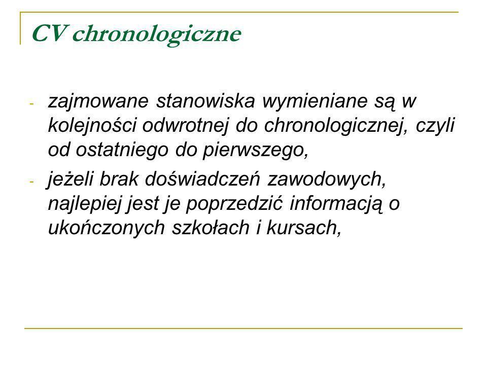 CV chronologicznezajmowane stanowiska wymieniane są w kolejności odwrotnej do chronologicznej, czyli od ostatniego do pierwszego,