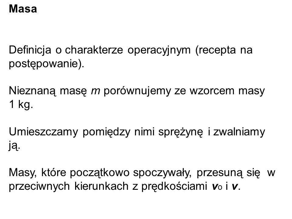 Masa Definicja o charakterze operacyjnym (recepta na postępowanie). Nieznaną masę m porównujemy ze wzorcem masy 1 kg.