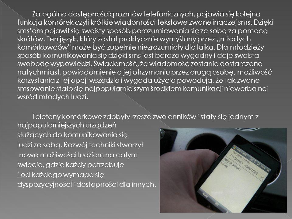 Za ogólna dostępnością rozmów telefonicznych, pojawia się kolejna funkcja komórek czyli krótkie wiadomości tekstowe zwane inaczej sms.
