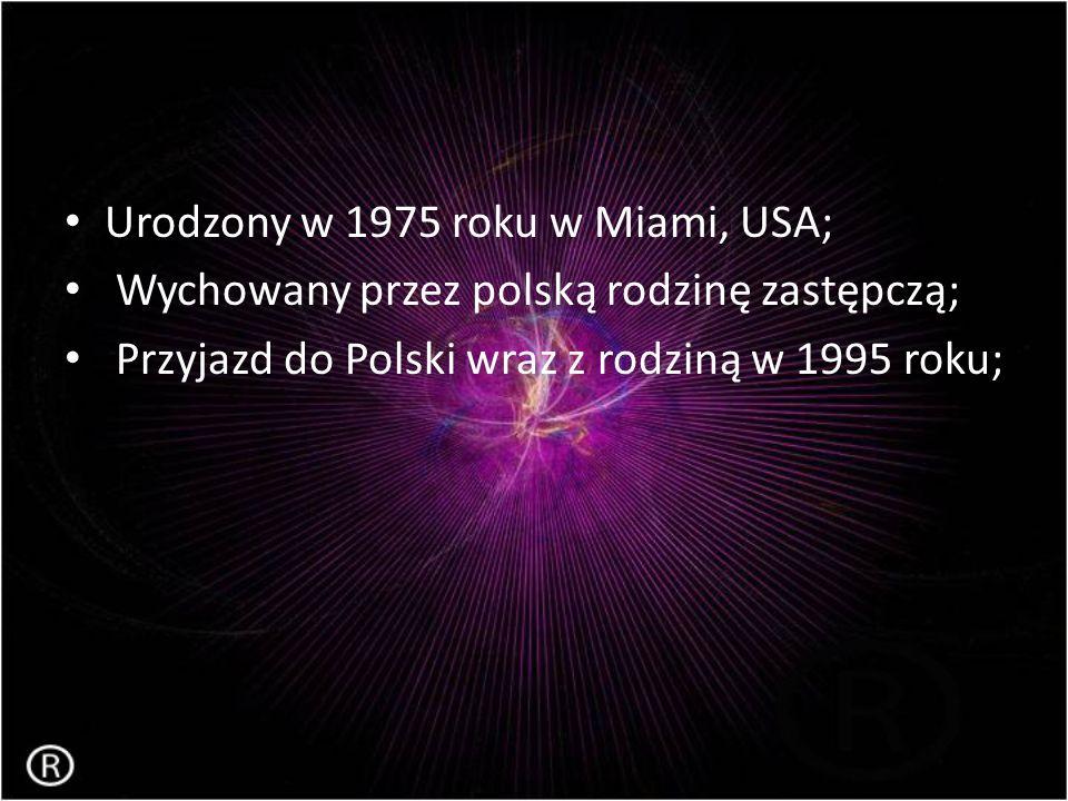 Urodzony w 1975 roku w Miami, USA;