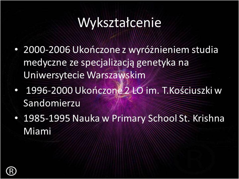 Wykształcenie 2000-2006 Ukończone z wyróżnieniem studia medyczne ze specjalizacją genetyka na Uniwersytecie Warszawskim.