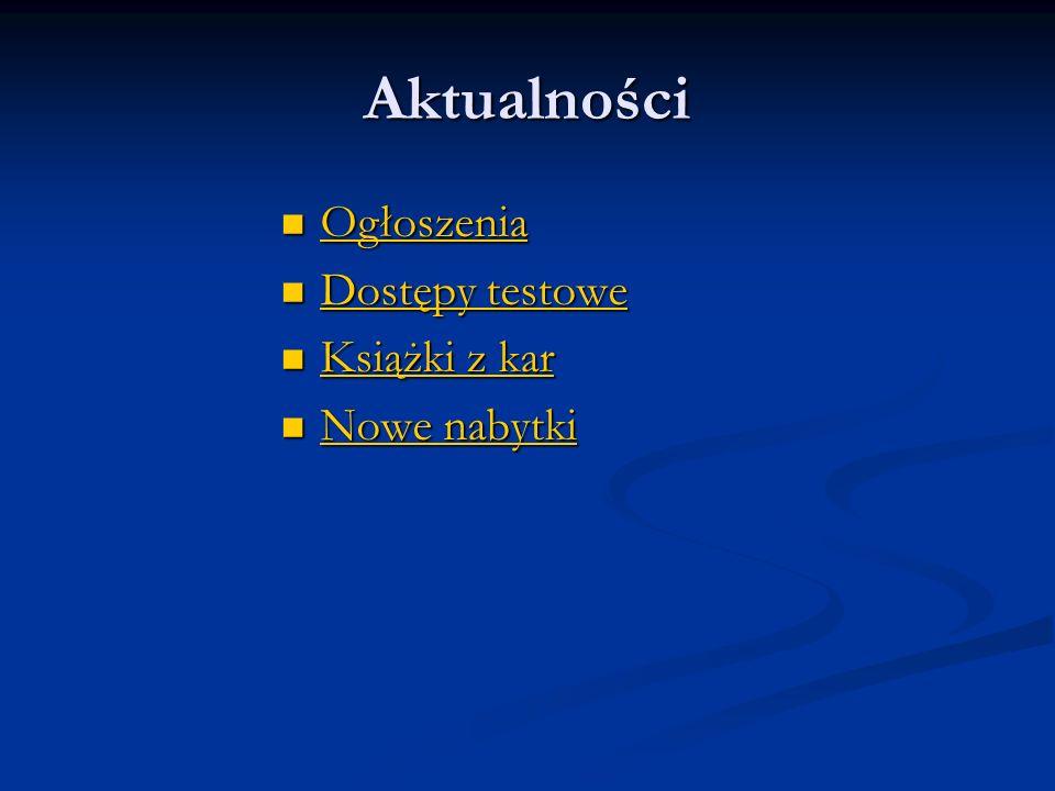 Aktualności Ogłoszenia Dostępy testowe Książki z kar Nowe nabytki