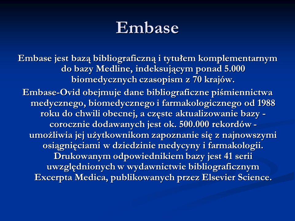 Embase Embase jest bazą bibliograficzną i tytułem komplementarnym do bazy Medline, indeksującym ponad 5.000 biomedycznych czasopism z 70 krajów.