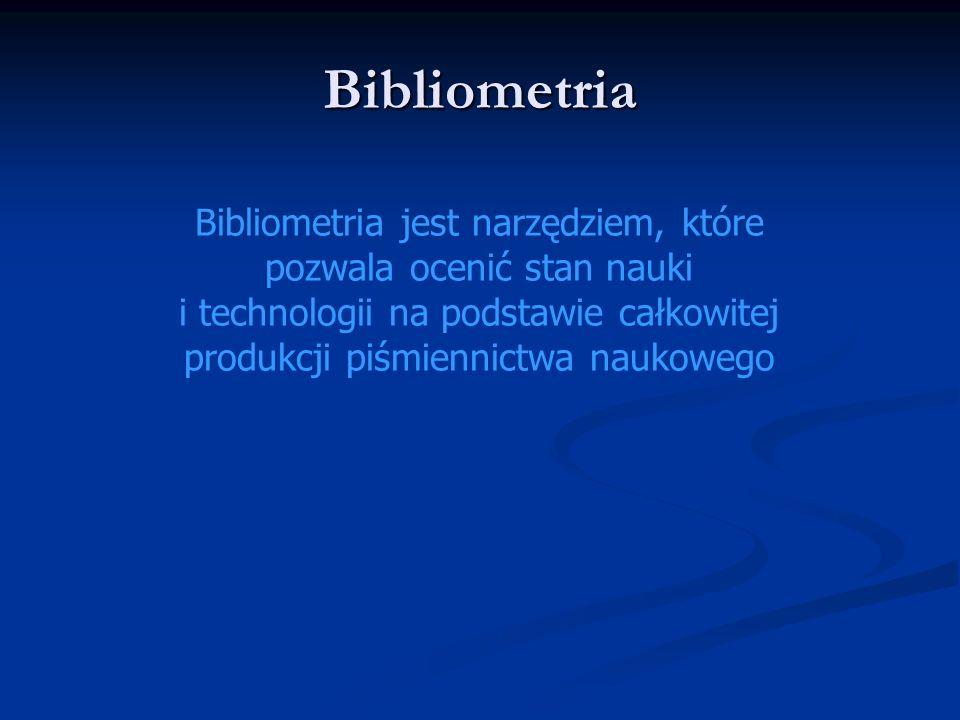 Bibliometria Bibliometria jest narzędziem, które pozwala ocenić stan nauki i technologii na podstawie całkowitej produkcji piśmiennictwa naukowego.