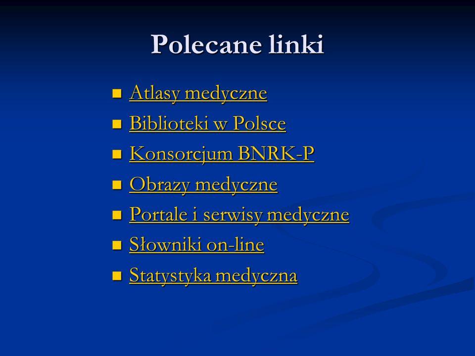 Polecane linki Atlasy medyczne Biblioteki w Polsce Konsorcjum BNRK-P