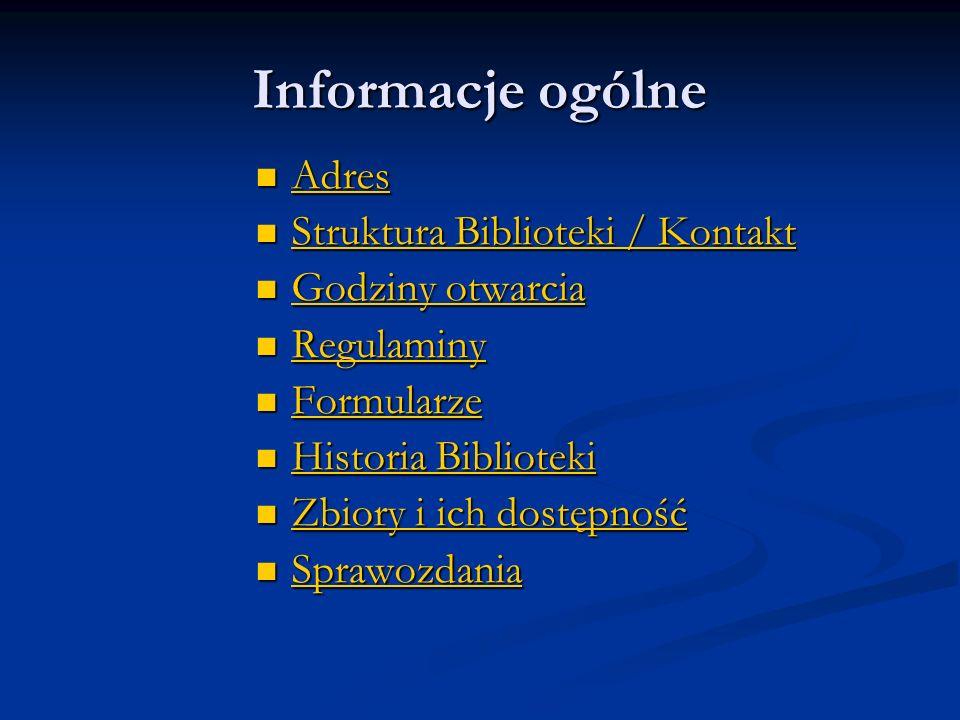 Informacje ogólne Adres Struktura Biblioteki / Kontakt