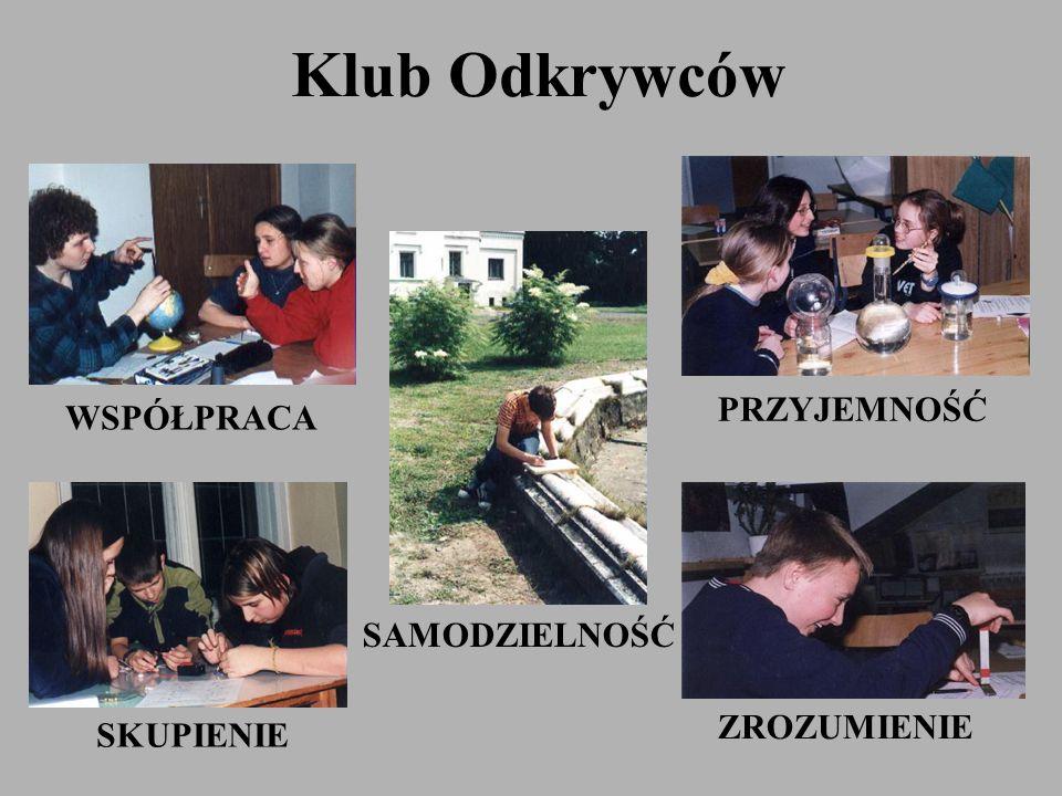 Klub Odkrywców PRZYJEMNOŚĆ WSPÓŁPRACA SAMODZIELNOŚĆ ZROZUMIENIE