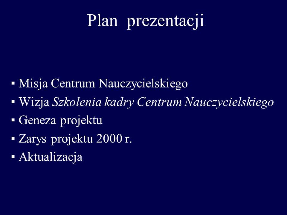 Plan prezentacji ▪ Misja Centrum Nauczycielskiego