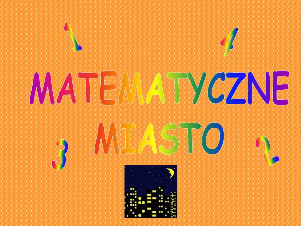 1 4 MATEMATYCZNE MIASTO 2 3