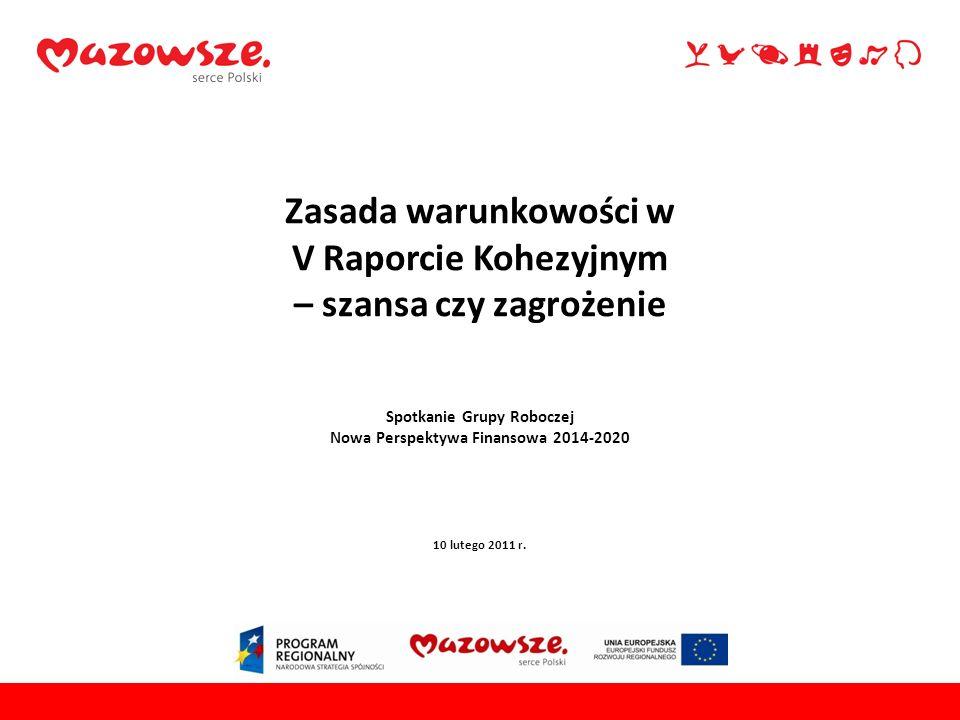 Zasada warunkowości w V Raporcie Kohezyjnym – szansa czy zagrożenie Spotkanie Grupy Roboczej Nowa Perspektywa Finansowa 2014-2020