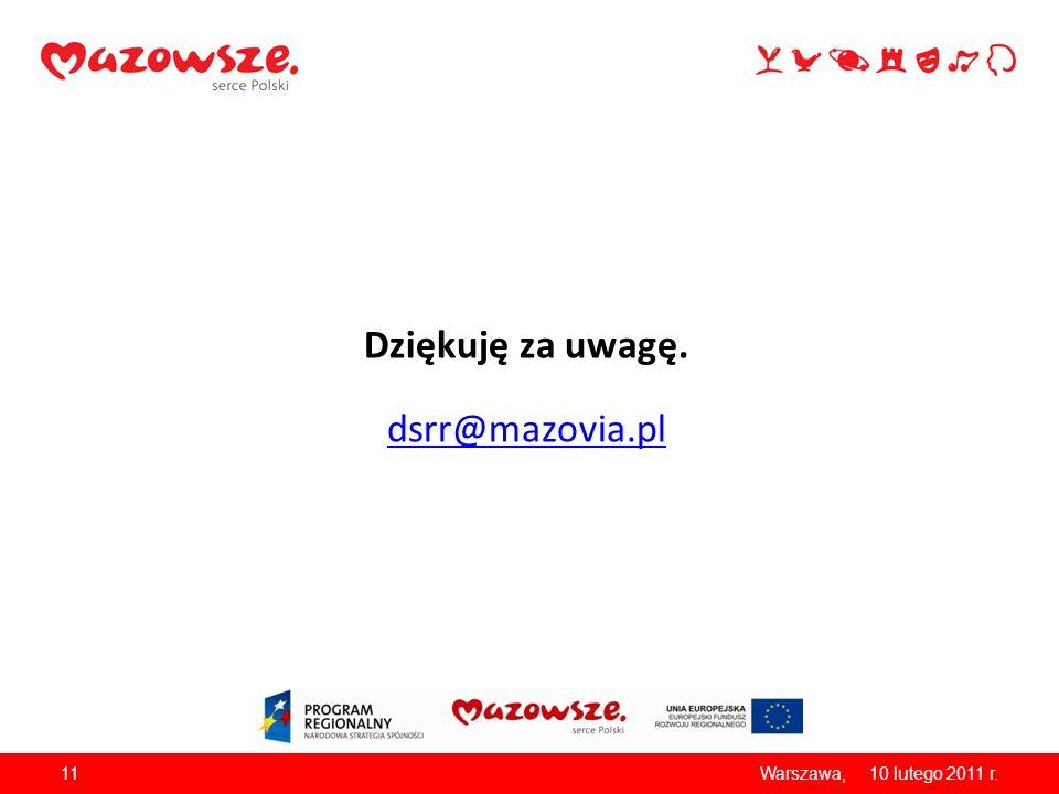 Dziękuję za uwagę. dsrr@mazovia.pl Warszawa, 10 lutego 2011 r.