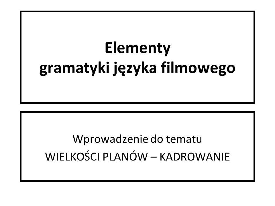 Elementy gramatyki języka filmowego