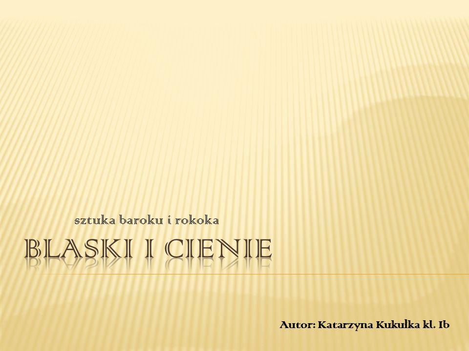 sztuka baroku i rokoka Blaski i cienie Autor: Katarzyna Kukułka kl. Ib