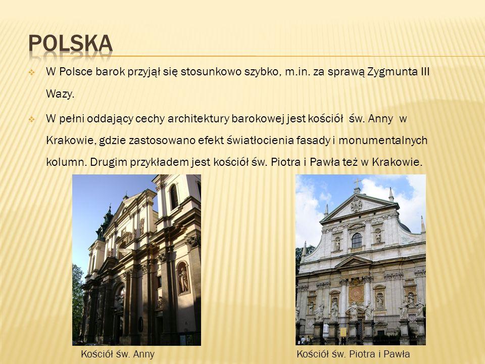 Polska W Polsce barok przyjął się stosunkowo szybko, m.in. za sprawą Zygmunta III Wazy.