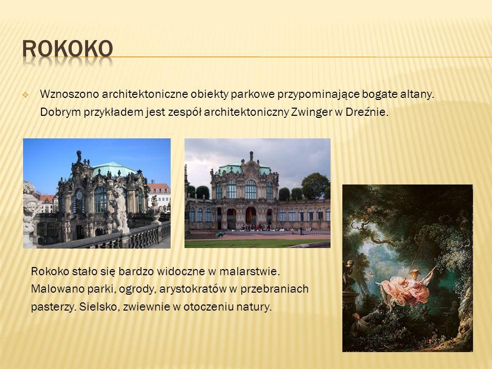 Rokoko Wznoszono architektoniczne obiekty parkowe przypominające bogate altany. Dobrym przykładem jest zespół architektoniczny Zwinger w Dreźnie.