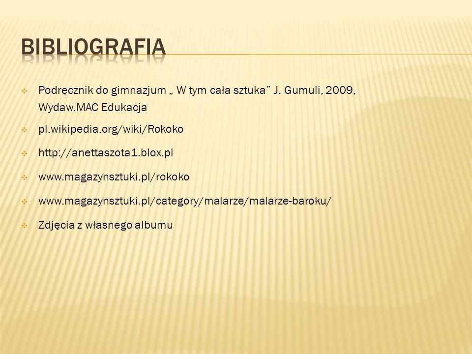 """Bibliografia Podręcznik do gimnazjum """" W tym cała sztuka J. Gumuli, 2009, Wydaw.MAC Edukacja. pl.wikipedia.org/wiki/Rokoko."""