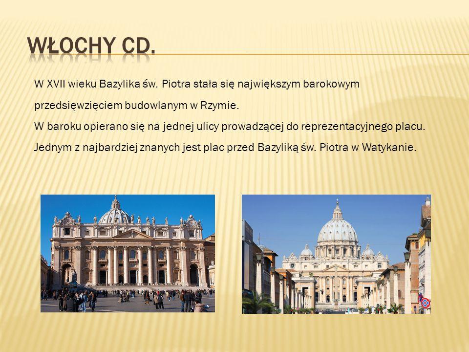 Włochy cd. W XVII wieku Bazylika św. Piotra stała się największym barokowym przedsięwzięciem budowlanym w Rzymie.