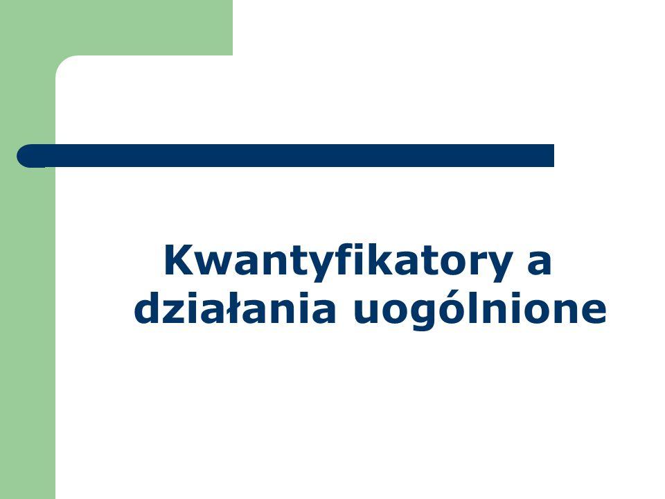 Kwantyfikatory a działania uogólnione