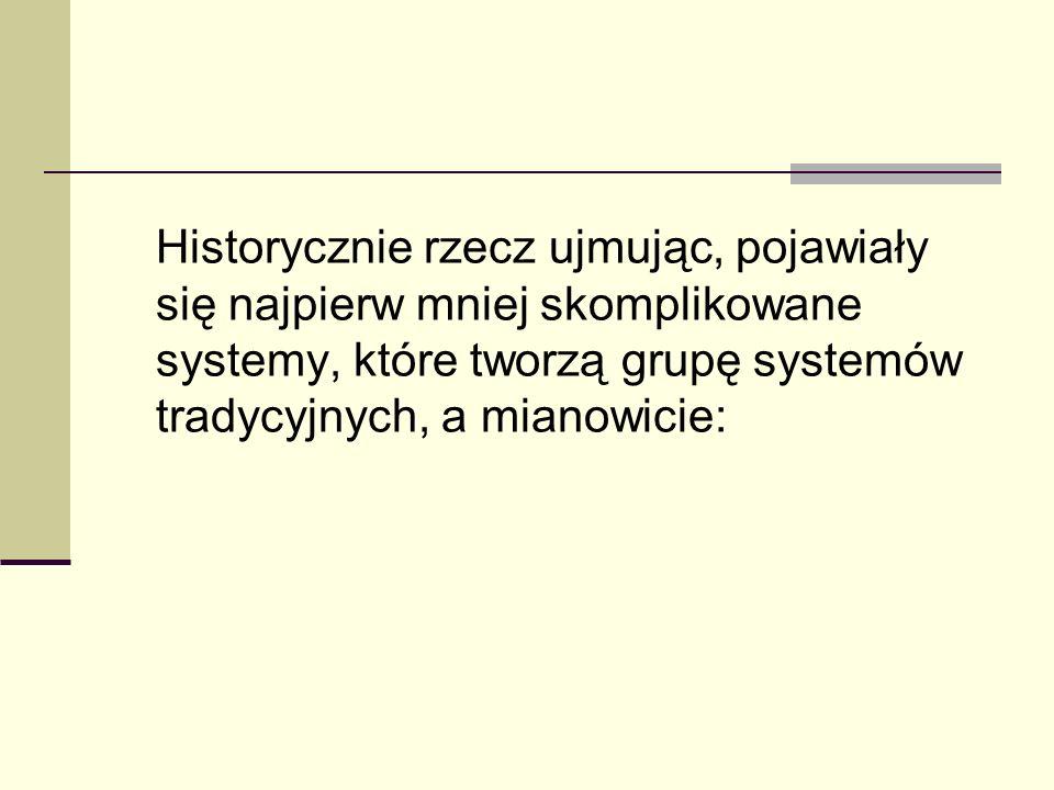 Historycznie rzecz ujmując, pojawiały się najpierw mniej skomplikowane systemy, które tworzą grupę systemów tradycyjnych, a mianowicie: