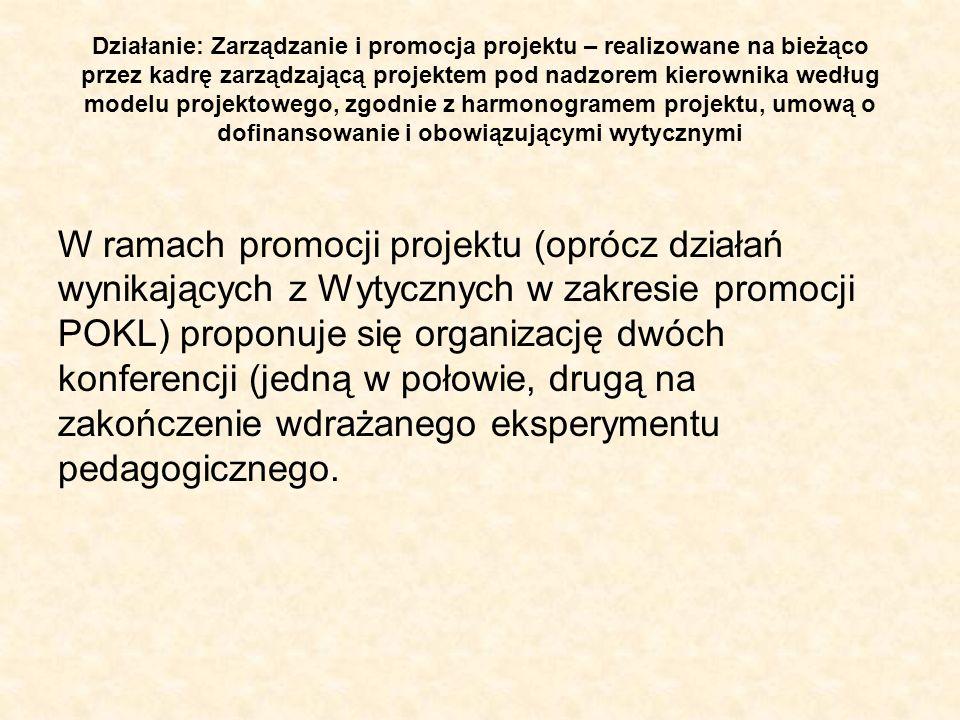 Działanie: Zarządzanie i promocja projektu – realizowane na bieżąco przez kadrę zarządzającą projektem pod nadzorem kierownika według modelu projektowego, zgodnie z harmonogramem projektu, umową o dofinansowanie i obowiązującymi wytycznymi