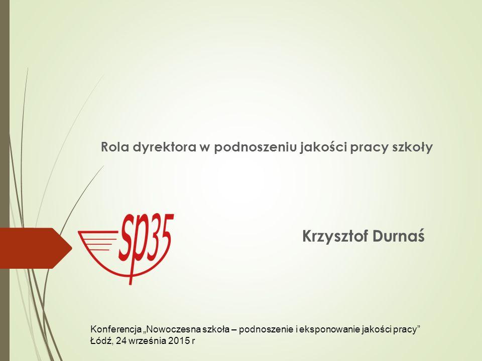 Rola dyrektora w podnoszeniu jakości pracy szkoły Krzysztof Durnaś