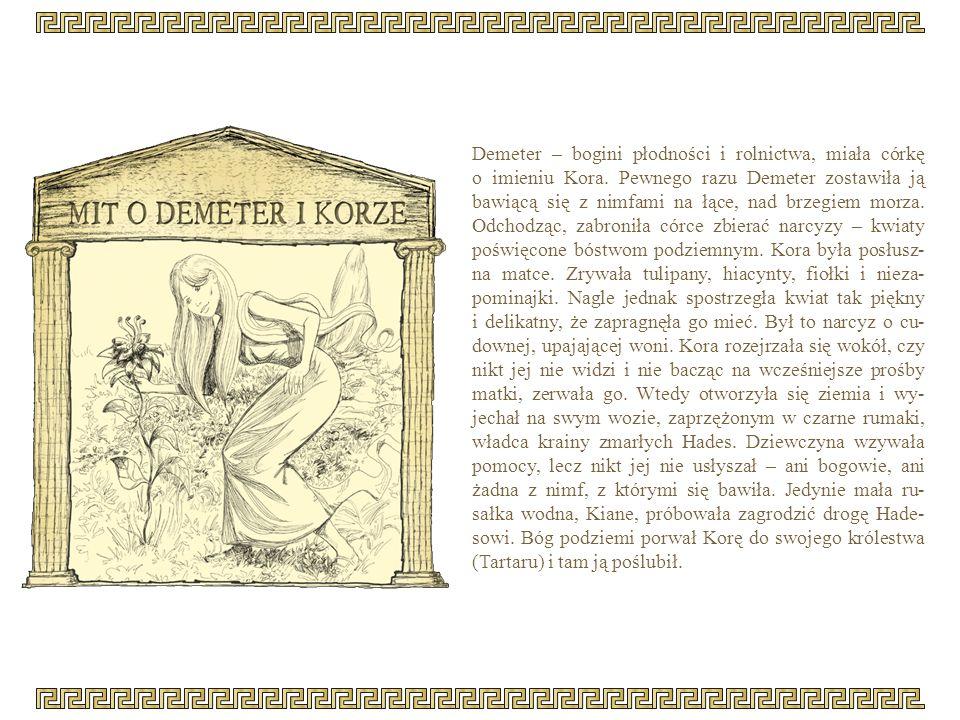 Demeter – bogini płodności i rolnictwa, miała córkę o imieniu Kora