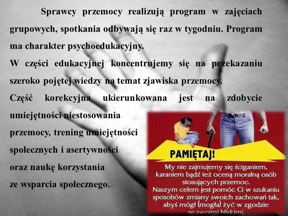 Sprawcy przemocy realizują program w zajęciach grupowych, spotkania odbywają się raz w tygodniu. Program ma charakter psychoedukacyjny.