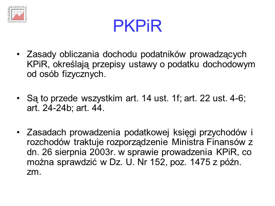 PKPiR Zasady obliczania dochodu podatników prowadzących KPiR, określają przepisy ustawy o podatku dochodowym od osób fizycznych.