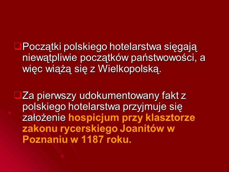 Początki polskiego hotelarstwa sięgają niewątpliwie początków państwowości, a więc wiążą się z Wielkopolską.