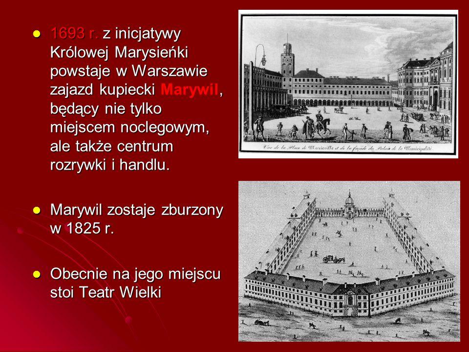 1693 r. z inicjatywy Królowej Marysieńki powstaje w Warszawie zajazd kupiecki Marywil, będący nie tylko miejscem noclegowym, ale także centrum rozrywki i handlu.