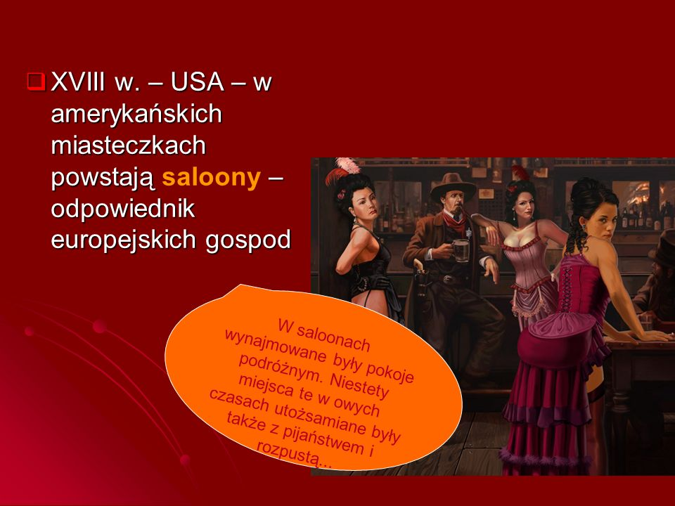 XVIII w. – USA – w amerykańskich miasteczkach powstają saloony – odpowiednik europejskich gospod