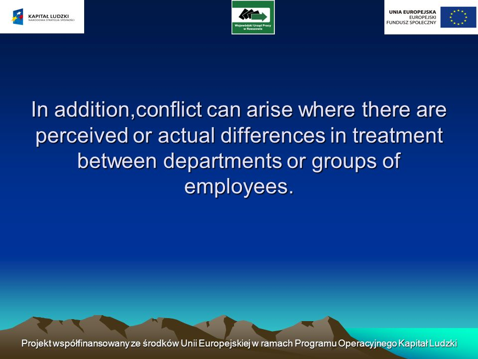 In addition,conflict can arise where there are perceived or actual differences in treatment between departments or groups of employees.