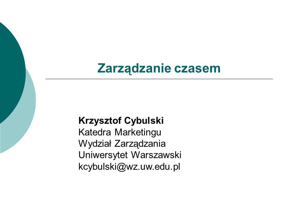Zarządzanie czasem Krzysztof Cybulski Katedra Marketingu