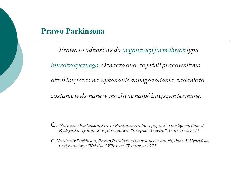 Prawo Parkinsona biurokratycznego. Oznacza ono, że jeżeli pracownik ma