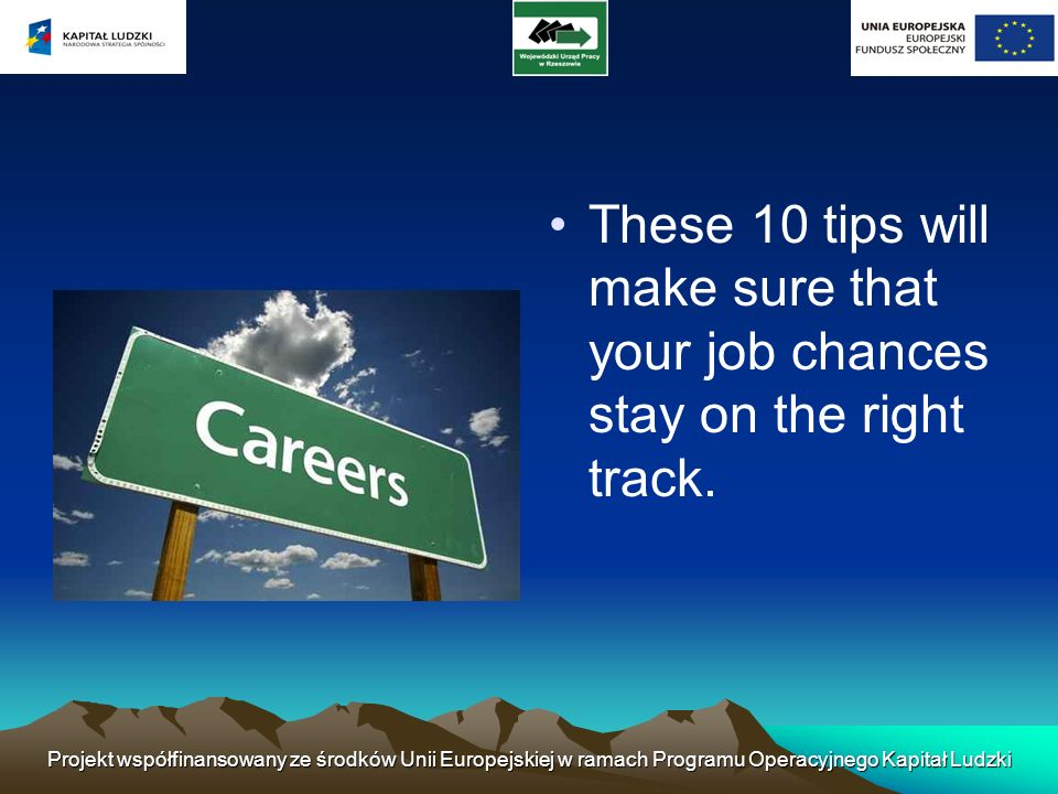 These 10 tips will make sure that your job chances stay on the right track.