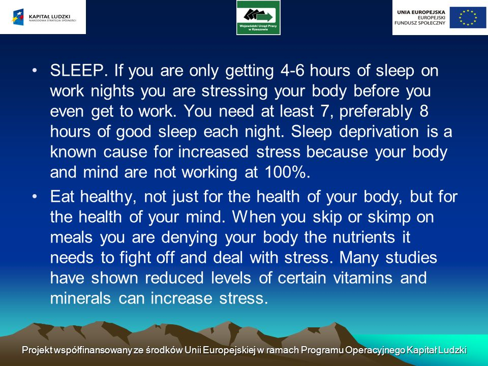 SLEEP. If you are only getting 4-6 hours of sleep on work nights you are stressing your body before you even get to work. You need at least 7, preferably 8 hours of good sleep each night. Sleep deprivation is a known cause for increased stress because your body and mind are not working at 100%.