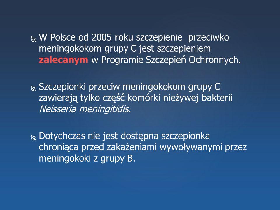 W Polsce od 2005 roku szczepienie przeciwko meningokokom grupy C jest szczepieniem zalecanym w Programie Szczepień Ochronnych.