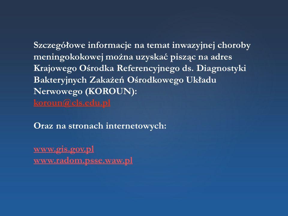 Szczegółowe informacje na temat inwazyjnej choroby meningokokowej można uzyskać pisząc na adres Krajowego Ośrodka Referencyjnego ds. Diagnostyki Bakteryjnych Zakażeń Ośrodkowego Układu Nerwowego (KOROUN):