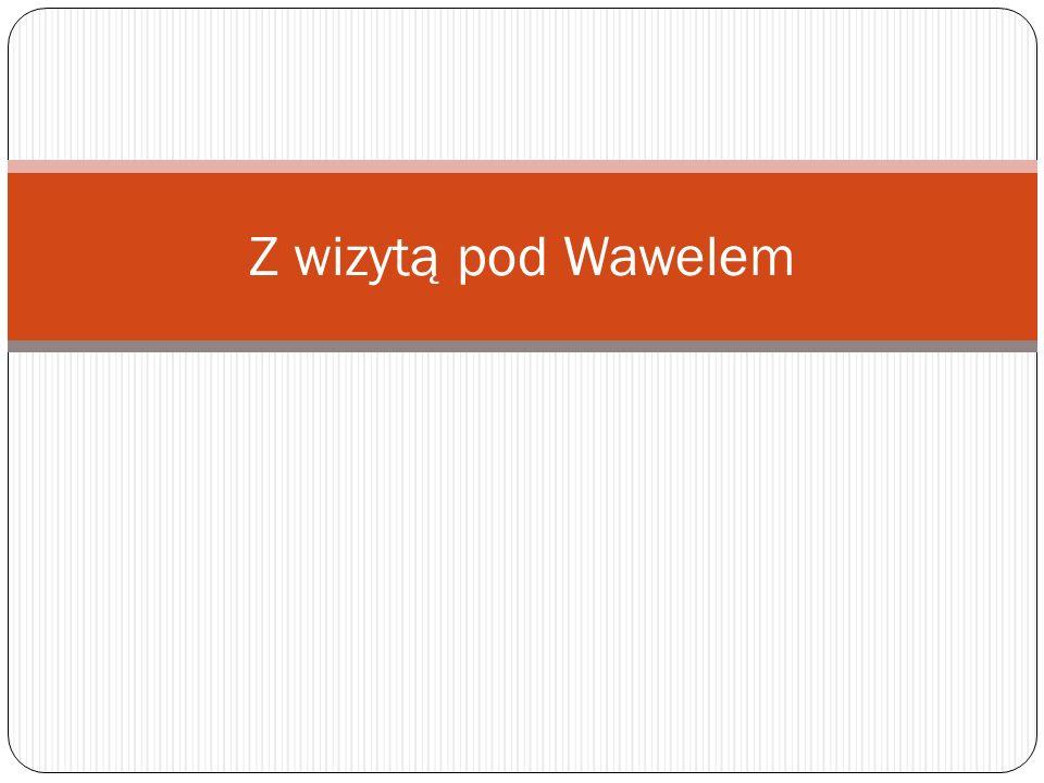 Z wizytą pod Wawelem