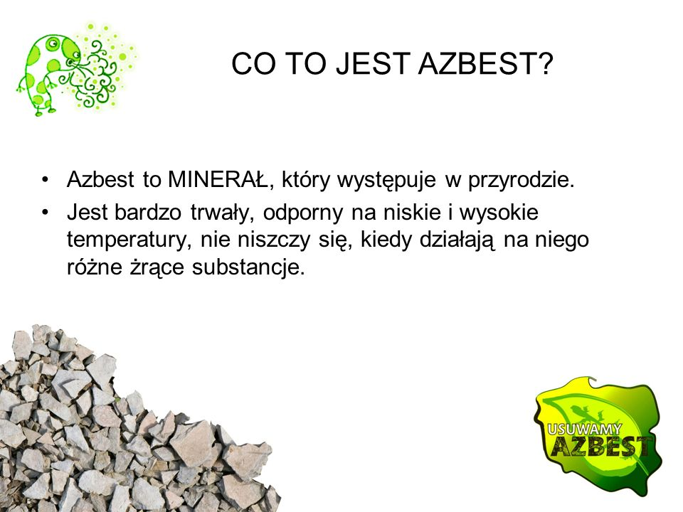 CO TO JEST AZBEST Azbest to MINERAŁ, który występuje w przyrodzie.