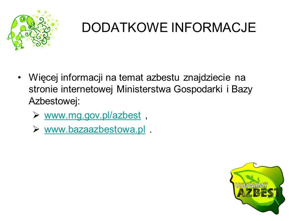 DODATKOWE INFORMACJE Więcej informacji na temat azbestu znajdziecie na stronie internetowej Ministerstwa Gospodarki i Bazy Azbestowej: