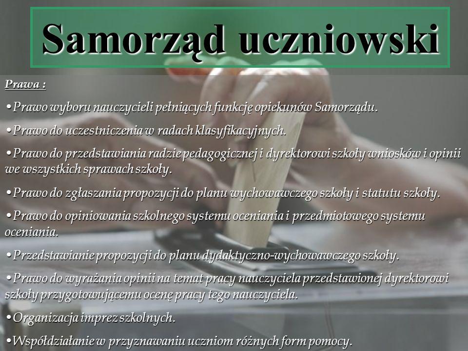 Samorząd uczniowski Prawa : Prawo wyboru nauczycieli pełniących funkcję opiekunów Samorządu. Prawo do uczestniczenia w radach klasyfikacyjnych.