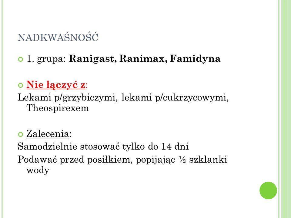 nadkwaśność 1. grupa: Ranigast, Ranimax, Famidyna Nie łączyć z: