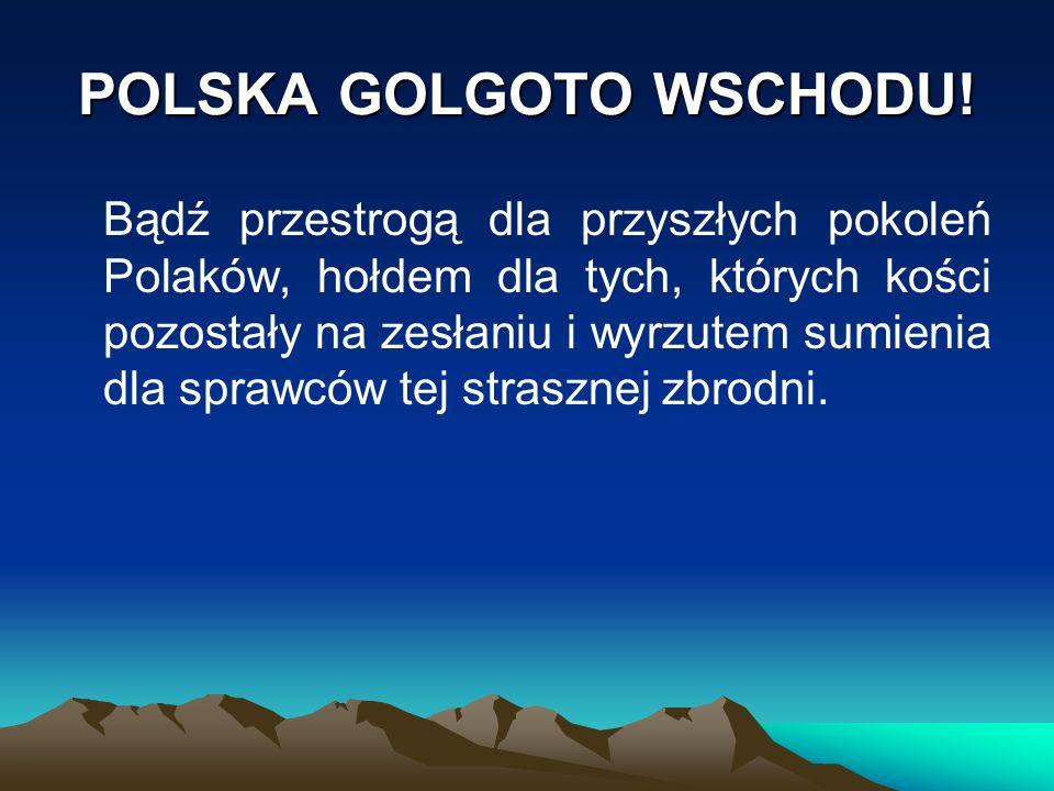 POLSKA GOLGOTO WSCHODU!