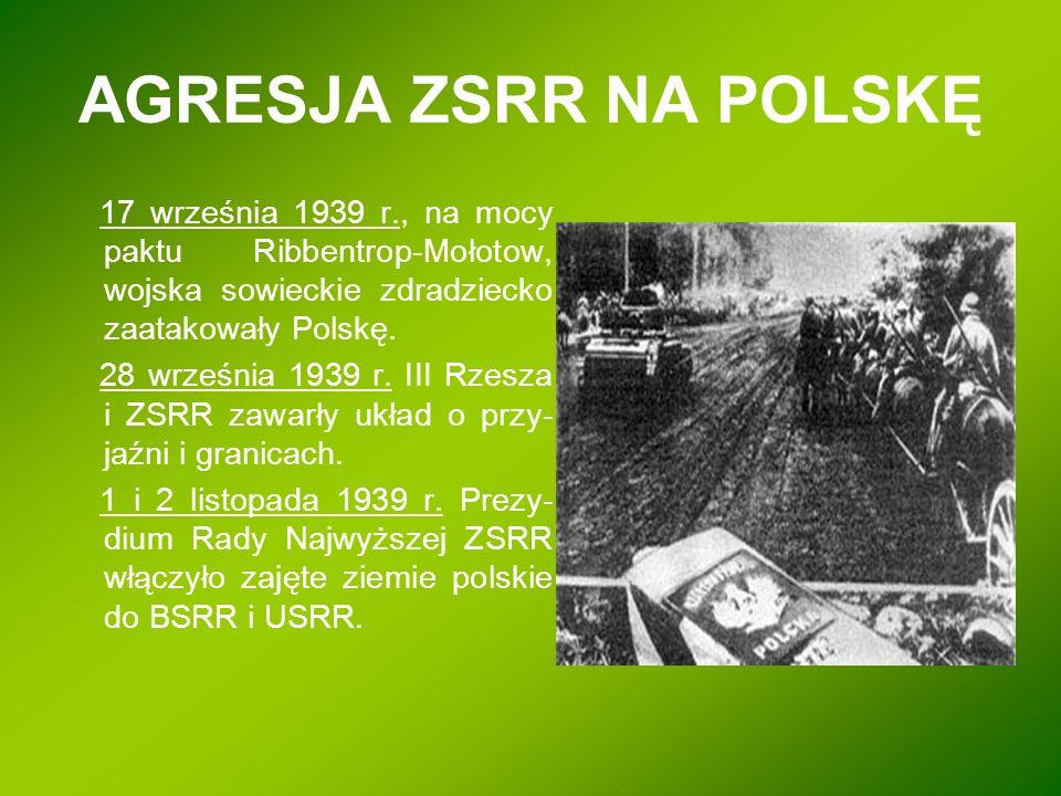 AGRESJA ZSRR NA POLSKĘ 17 września 1939 r., na mocy paktu Ribbentrop-Mołotow, wojska sowieckie zdradziecko zaatakowały Polskę.