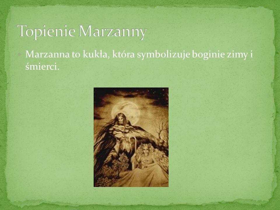 Topienie Marzanny Marzanna to kukła, która symbolizuje boginie zimy i śmierci.