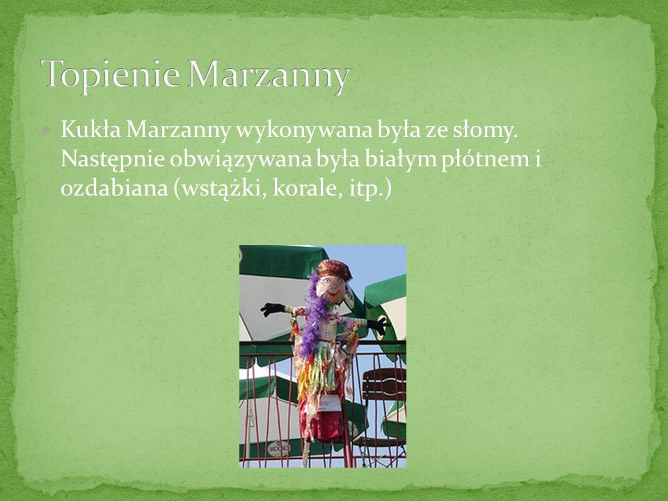 Topienie Marzanny Kukła Marzanny wykonywana była ze słomy.