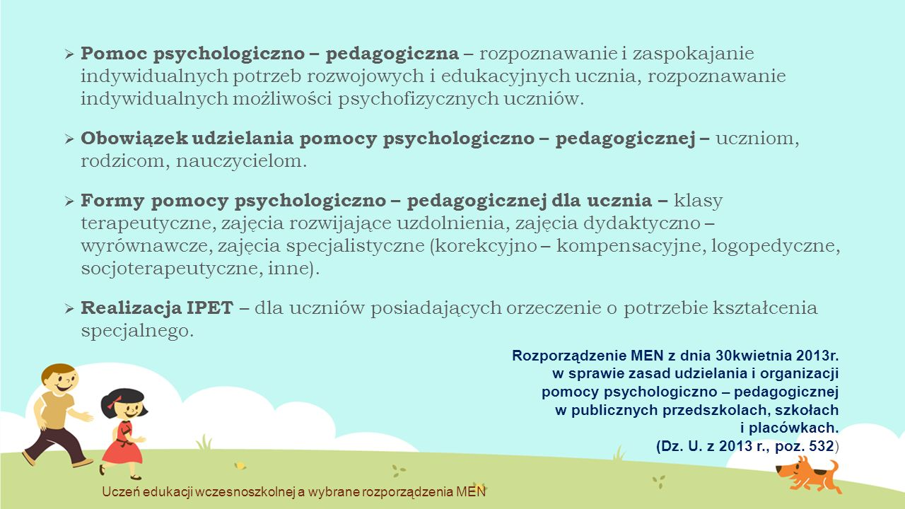 Pomoc psychologiczno – pedagogiczna – rozpoznawanie i zaspokajanie indywidualnych potrzeb rozwojowych i edukacyjnych ucznia, rozpoznawanie indywidualnych możliwości psychofizycznych uczniów.