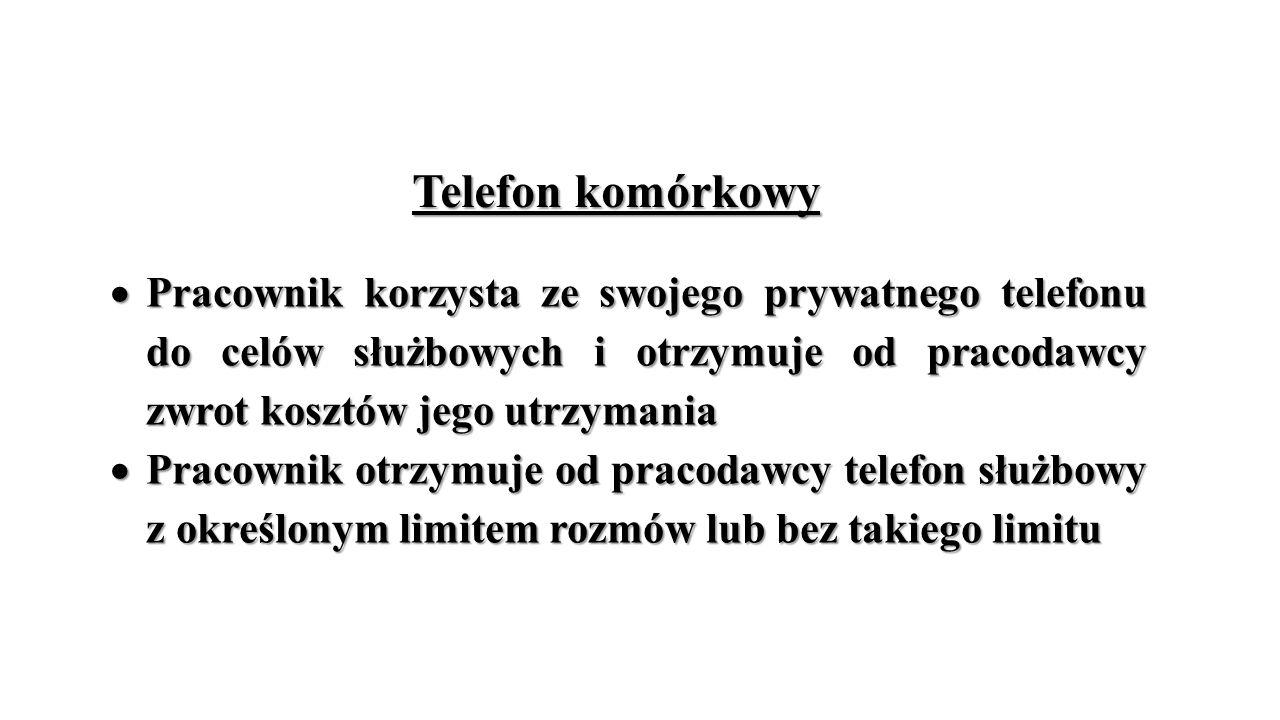 Telefon komórkowy Pracownik korzysta ze swojego prywatnego telefonu do celów służbowych i otrzymuje od pracodawcy zwrot kosztów jego utrzymania.